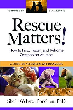 Rescue Matters: How to Find, Foster, and Rehome Companion Animals: A Guide for Volunteers and Organizers 9781577791010
