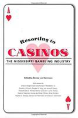 Resorting to Casinos: The Mississippi Gambling Industry 9781578067909