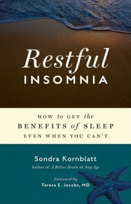 Restful Insomnia: How to Get the Benefits of Sleep Even When You Can't 9781573244671