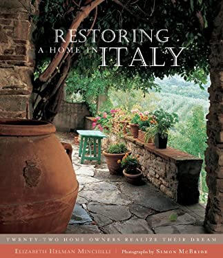Restoring a Home in Italy: Twenty-Two Home Owners Realize Their Dream 9781579651725