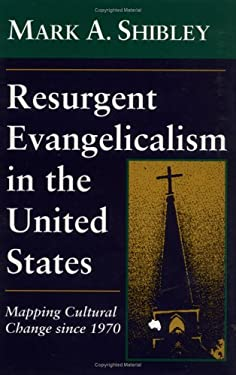 Resurgent Evangelicalism in the United States: Mapping Cultural Change Since 1970 9781570031069