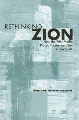Rethinking Zion: How the Print Media Placed Fundamentalism in the South 9781572334939