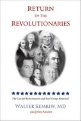 Return of the Revolutionaries: The Case for Reincarnation and Soul Groups Reunited 9781571743428