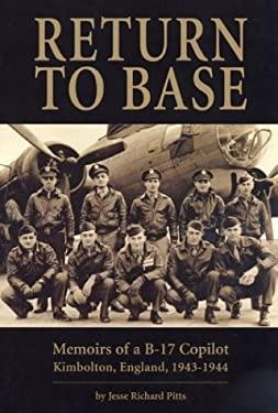 Return to Base: Memoirs of A B-17 Copilot, Kimbolton, England, 1943-1944 9781574271461