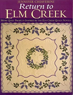 Return to Elm Creek: More Quilt Projects Inspired by the Elm Creek Quilts Novels 9781571202697