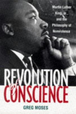 Revolution of Conscience: Martin Luther King JR. and the Philosophy of Nonviolence 9781572301696