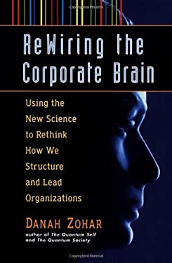Rewiring the Corporate Brain ( 9781576750223