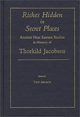 Riches Hidden in Secret Places: Ancient Near Eastern Studies in Memory of Thorkild Jacobsen