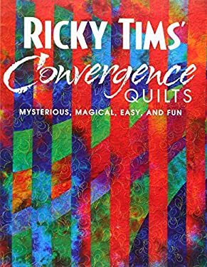 Ricky Tims' Convergence Quilts: Mysterious, Magical, Easy, and Fun 9781571202178