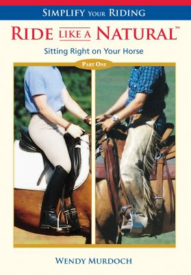 Ride Like a Natural: Part 1: Sitting Right on Your Horse 9781570763519