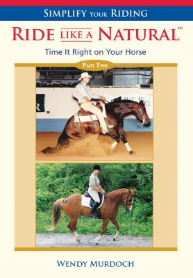 Ride Like a Natural: Part 2: Time It Right on Your Horse 9781570763526