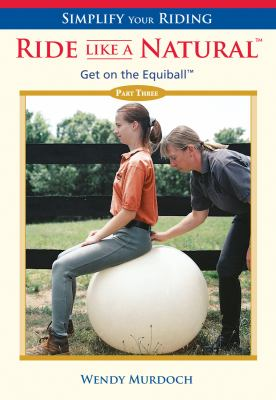 Ride Like a Natural: Part 3: Get on the Equiball 9781570763557