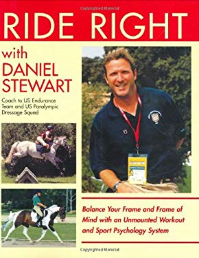 Ride Right with Daniel Stewart: Balance Your Frame and Frame of Mind with an Unmounted Workout and Sport Psychology System 9781570762819
