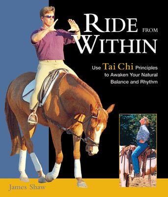Ride from Within: Use Tai Chi Principles to Awaken Your Natural Balance and Rhythm 9781570763182