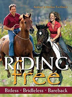 Riding Free: Bitless, Bridleless, Bareback 9781570764844