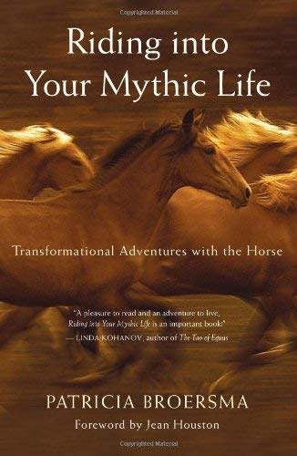 Riding Into Your Mythic Life: Transformational Adventures with the Horse 9781577316558