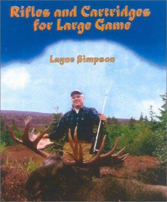 Rifles and Cartridges for Large Game: From Deer to Bear--Advice on the Choice of a Rifle 9781571572585