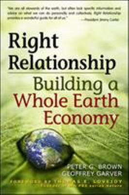 Right Relationship: Building a Whole Earth Economy 9781576757628