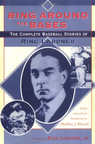 Ring Around the Bases: The Complete Baseball Stories of Ring Lardner 9781570035319