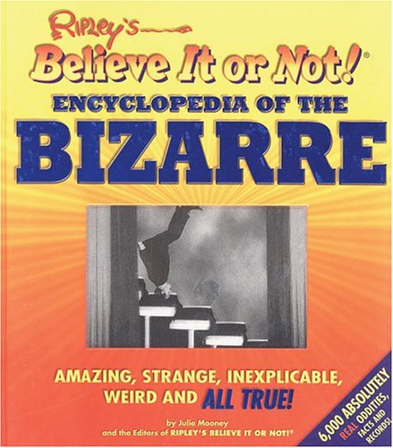Ripley's Believe It or Not! Encyclopedia of the Bizarre: Amazing, Strange, Inexplicable, Weird and All True! 9781579123994
