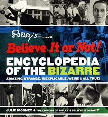Ripley's Believe It or Not! Encyclopedia of the Bizarre: Amazing, Strange, Inexplicable, Weird and All True! 9781579124823
