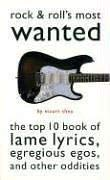 Rock & Roll's Most Wanted: The Top 10 Book of Lame Lyrics, Egregious Egos, and Other Oddities 9781578661602