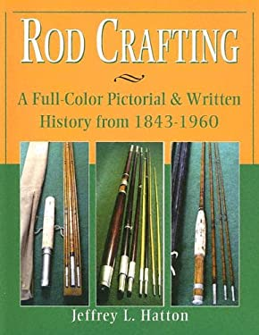 Rod Crafting: A Full-Color Pictorial & Written History from 1843-1960 9781571883568