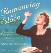Romancing the Stove: Celebrated Recipes and Delicious Fun for Every Kitchen Goddess 7080190