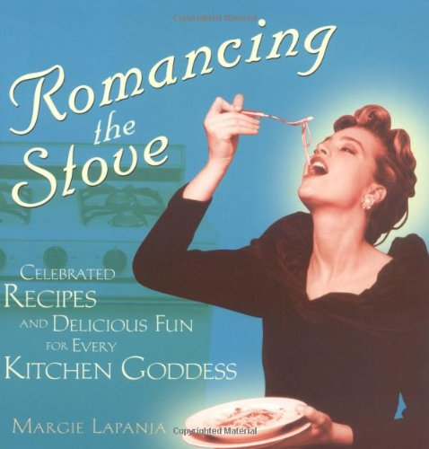 Romancing the Stove: Celebrated Recipes and Delicious Fun for Every Kitchen Goddess 9781573248587