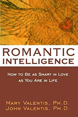 Romantic Intelligence: How to Be as Smart in Love as You Are in Life 9781572243309