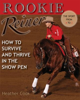 Rookie Reiner: How to Survive and Thrive in the Show Pen 9781570764141