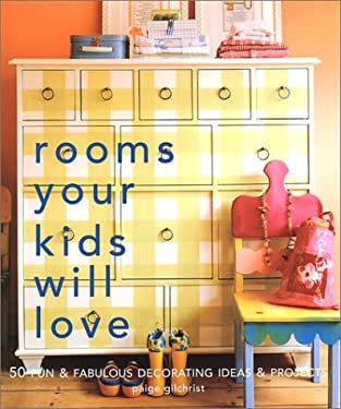 Rooms Your Kids Will Love: 50 Fun & Fabulous Decorating Ideas & Projects 9781579902858