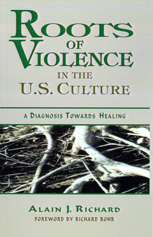 Roots of Violence in the U.S. Culture: A Diagnosis Towards Healing 9781577330431