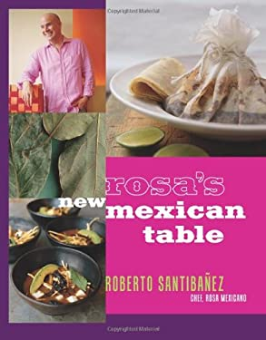 Rosa's New Mexican Table: Friendly Recipes for Festive Meals 9781579653248