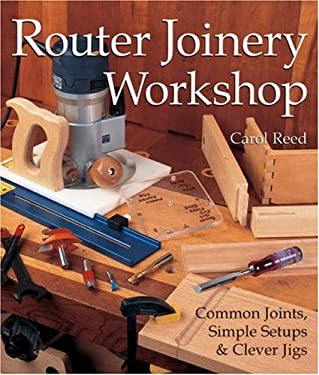 Router Joinery Workshop: Common Joints, Simple Setups & Clever Jigs 9781579903282