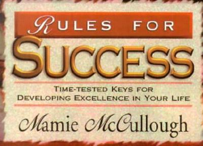 Rules for Success: Time-Tested Keys for Developing Excellence in Your Life 9781577570127