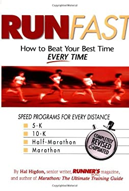 Run Fast: How to Beat Your Best Time--- Every Time 9781579542696