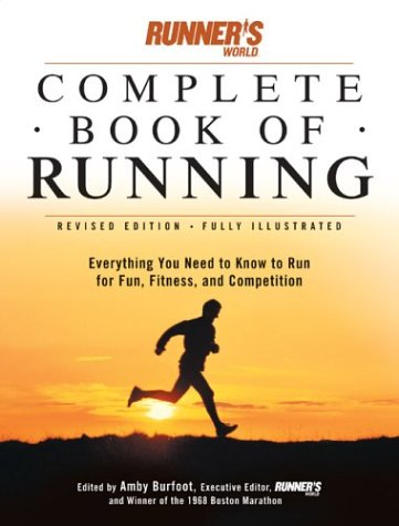 Runner's World Complete Book of Runnng: Everything You Need to Run for Fun, Fitness and Competition