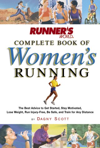 Runner's World Complete Book of Women's Running: The Best Advice to Get Started, Stay Motivated, Lose Weight, Run Injury-Free, Be Safe, and Train for 9781579541187