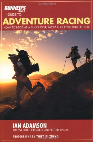 Runner's World Guide to Adventure Racing: How to Become a Successful Racer and Adventure Athlete 9781579548360