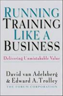 Running Training Like a Business: Delivering Unmistakable Value 9781576750599