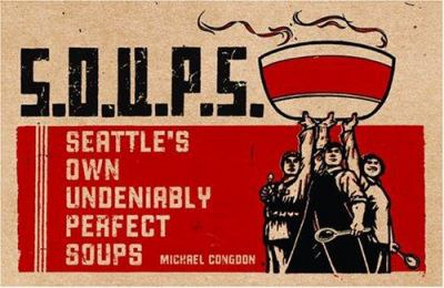S.O.U.P.S.: Seattle's Own Undeniably Perfect Soups 9781570614262