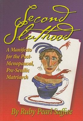 Second Sluthood: A Manifesto for the Post-Menopausal, Pre-Senilic Matriarch 9781579660857