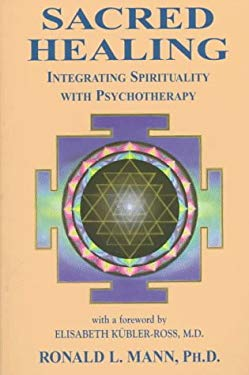Sacred Healing: Integrating Spirituality Into the Healing Process 9781577330165