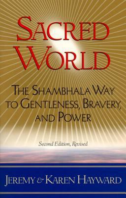 Sacred World: The Shambhala Way to Gentleness, Bravery, and Power 9781570623615