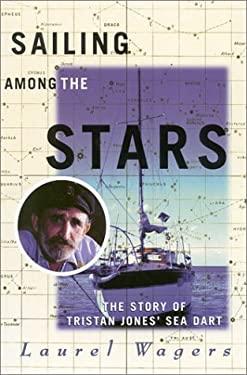 Sailing Among the Stars: The Story of Tristan Jones' Sea Dart 9781574090703