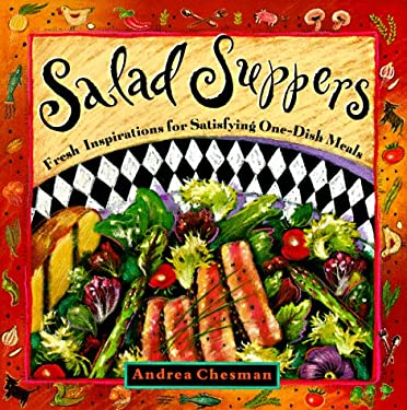 Salad Suppers Salad Suppers: Fresh Inspirations for Satisfying One-Dish Meals Fresh Inspirations for Satisfying One-Dish Meals 9781576300282