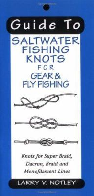 Guide to Saltwater Fishing Knots for Gear & Fly Fishing: Knots for Super Braid, Dacron, Braid and Monofilament Lines 9781571882738