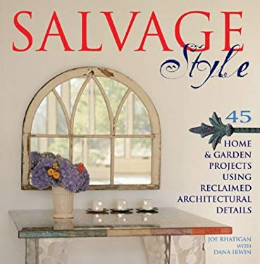 Salvage Style: 45 Home & Garden Projects Using Reclaimed Architectural Details 9781579905583