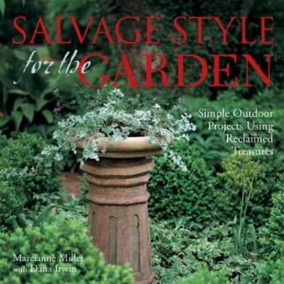 Salvage Style for the Garden: Simple Outdoor Projects Using Reclaimed Treasures 9781579905972
